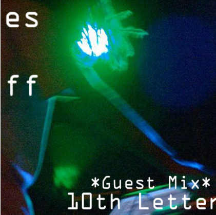 Vibes and stuff // 10th Letter Guest Mix